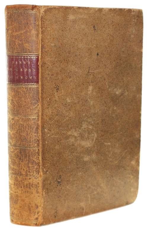 PENN, William - No Cross, No Crown: a discourse, shewing the nature and discipline of the ...