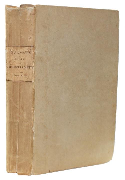 GURNEY, Joseph John - Essays on the evidences, doctrines, and practical operation of Chris...