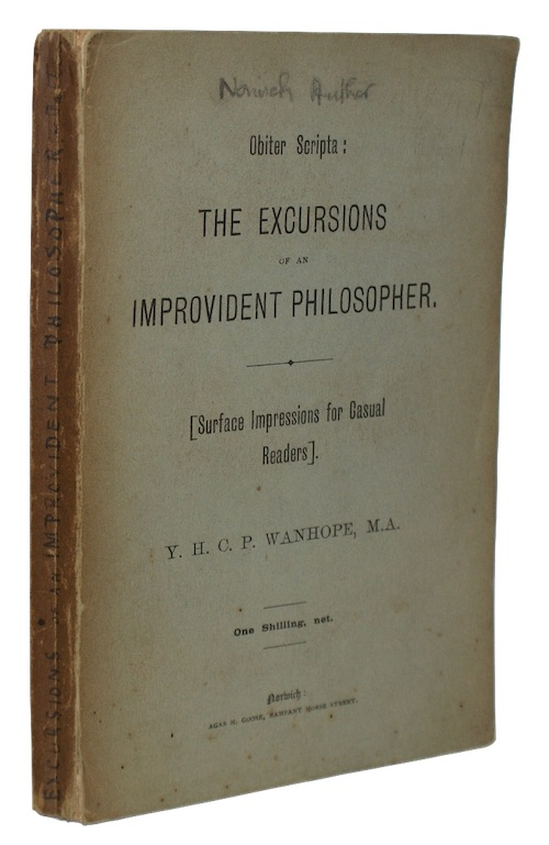 WANHOPE, Y. H. C. P. - Obiter Scripta: the excursions of an improvident philosopher. [Surf...