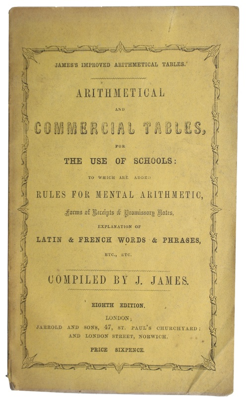 JAMES, [Thomas] J[ames] - James improved arithmetical tables. Arithmetical and commercial ...