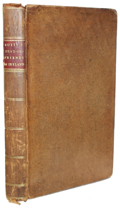 RUTTY, John - A history of the rise and progress of the people called quakers, in ireland,...