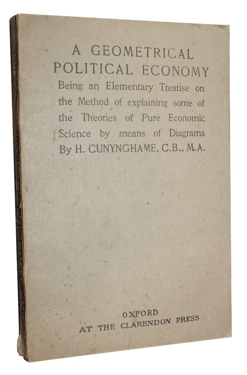 CUNYNGHAME, H[enry] - A geometrical political economy: being an elementary treatise on the...
